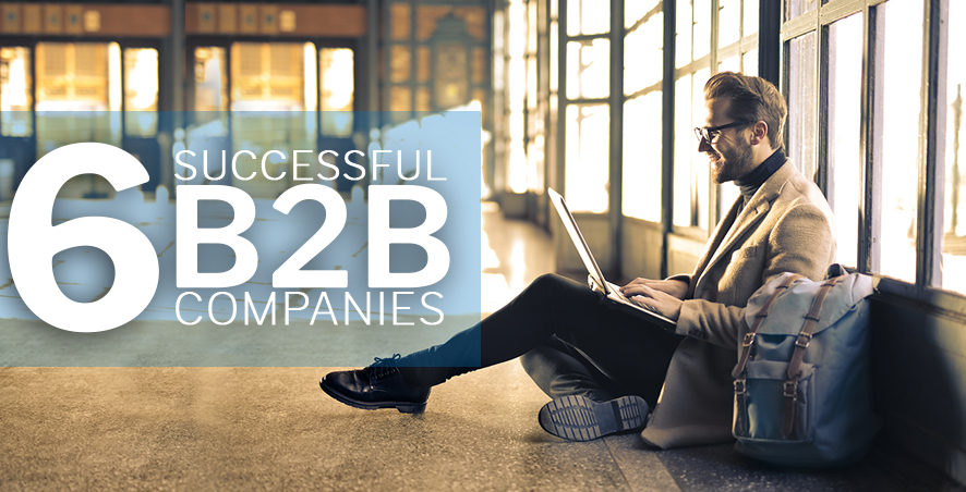 Six B2B companies which are successfully leveraging e-commerce