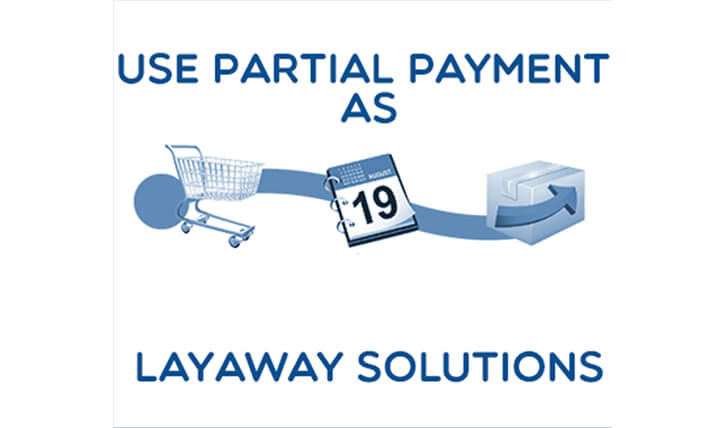 PROVIDE LAYAWAY SOLUTION TO CUSTOMERS